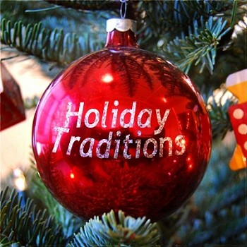 Holiday Traditions - Past or Present!
